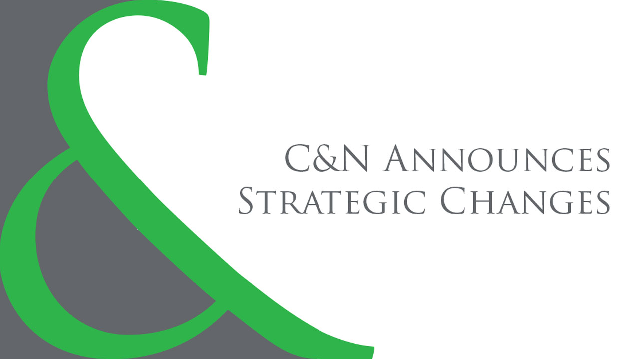 C&N Announces Strategic Changes to Pursue Continued Growth